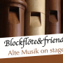 Blockflöte & Friends • Alte Musik on stage